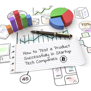 052014 How to Test a Product Successfully in Startup Tech Companies